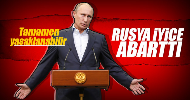Rusya tamamen yasaklayabilir!