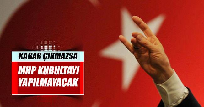 Karar çıkmazsa MHP kurultayı yapılmayacak