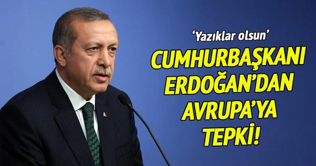 Cumhurbaşkanı Erdoğan'dan Avrupa'ya sert tepki!