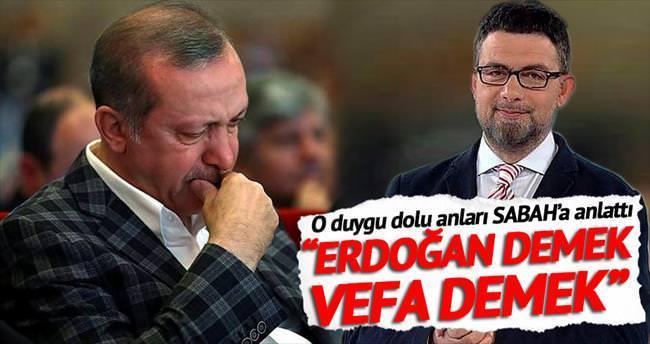 'Erdoğan demek vefa demek'