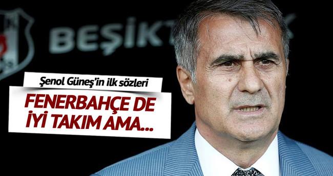 Şenol Güneş: Fenerbahçe de iyi takım ama...