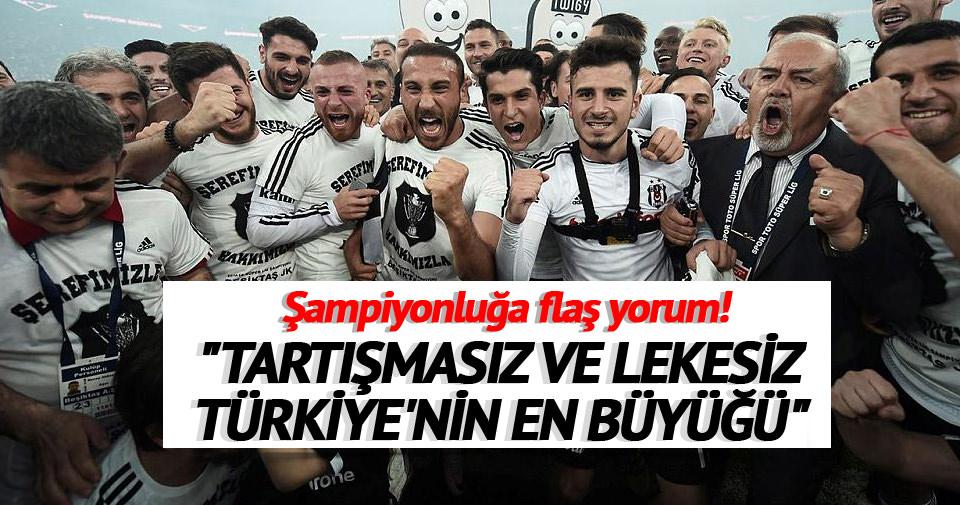 Yazarlar Beşiktaş'ın şampiyonluğunu yorumladı
