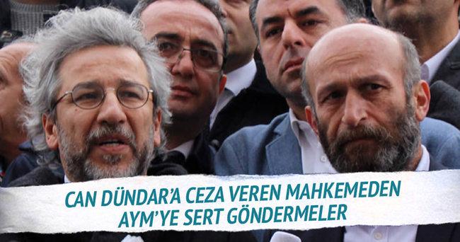 Can Dündar'a ceza veren mahkemeden AYM'ye sert göndermeler