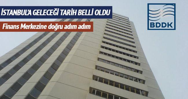 'BDDK Haziran'da İstanbul'a taşınacak'