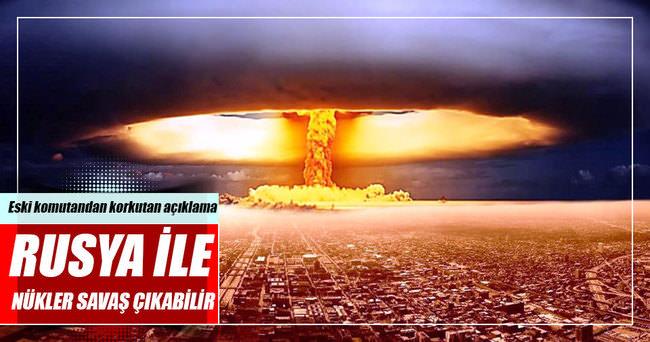 'Rusya ve NATO arasında nükleer savaş çıkabilir'