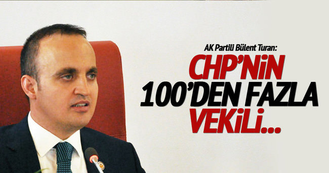Bülent Turan: CHP'nin 100'den fazla vekili...