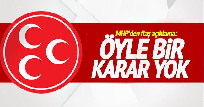 MHP'den flaş açıklama: Öyle bir karar yok