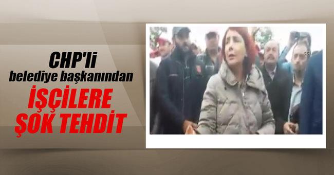 CHP'li belediye başkanından işçilere tehdit