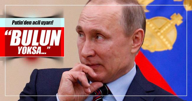 Putin'den 'kaynak bulun' uyarısı