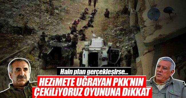 Hezimete uğrayan PKK'nın çekiliyoruz oyununa dikkat