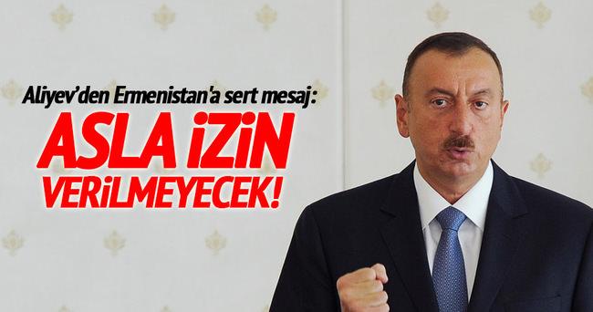 Aliyev'den Ermenistan'a sert mesaj: Aklınızdan geçirmeyin
