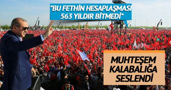 Cumhurbaşkanı Erdoğan: Fethin hesaplaşması 563 yıldır bitmiyor