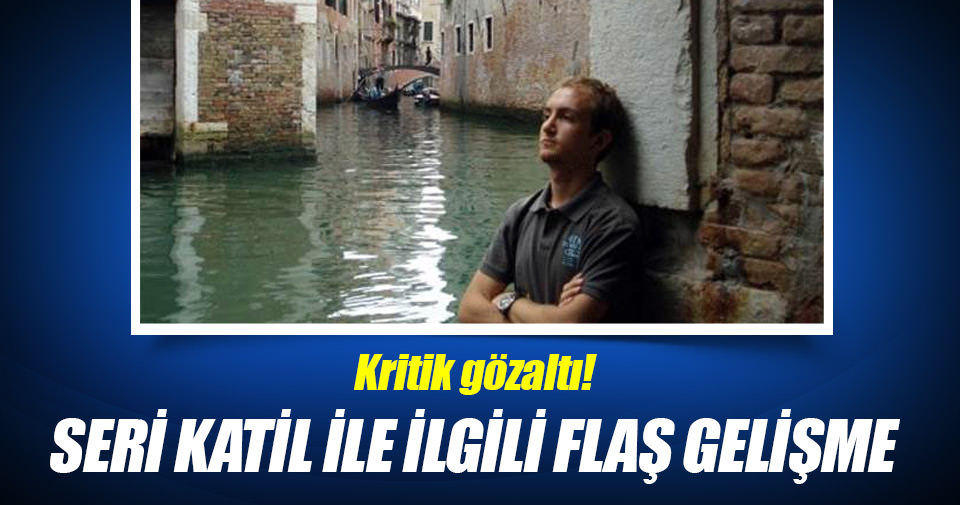 Seri katil Atalay Filiz ile ilgili flaş gelişme