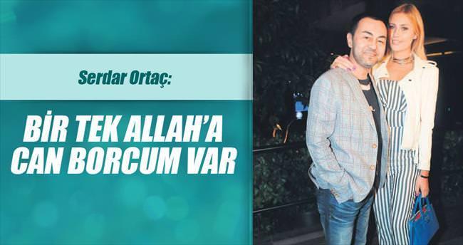 'Bir tek Allah'a can borcum var'