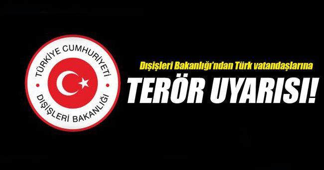 Dışişleri Bakanlığı'ndan Türk vatandaşlarına terör uyarısı!