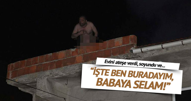 Evini yaktı, soyundu!