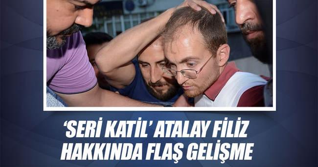 Seri katil Atalay Filiz hakkında flaş gelişme
