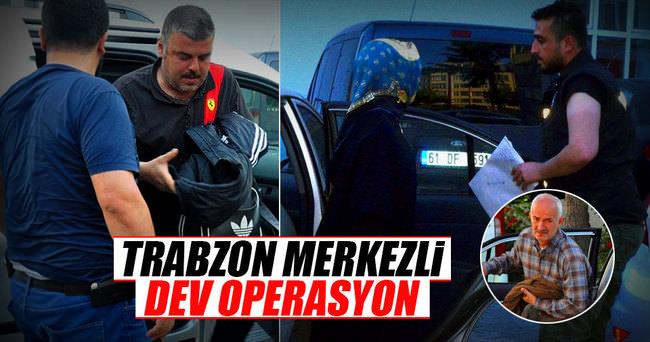Trabzon merkezli 10 ilde dev operasyon