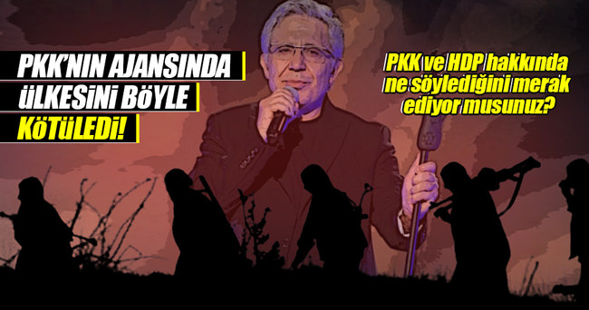 PKK'nın ajansında ülkesini böyle kötüledi