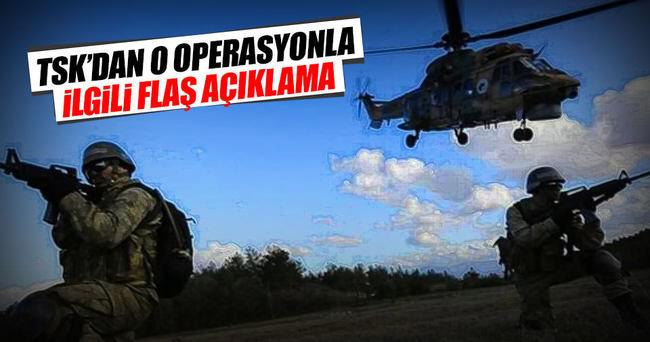 TSK'dan o operasyonla ilgili flaş açıklama