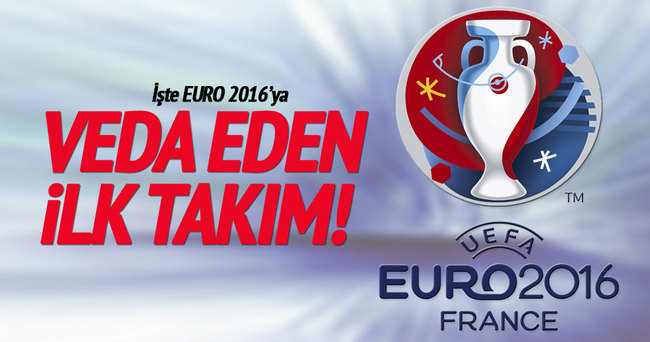 EURO 2016'ya veda eden ilk takım belli oldu