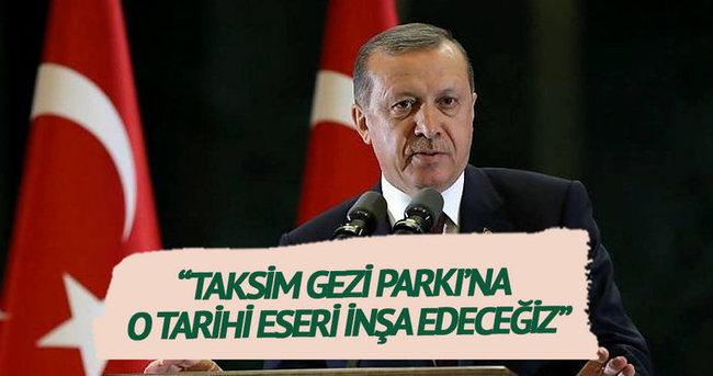 Erdoğan: 'Taksim Gezi Parkı'na o tarihi eseri inşa edeceğiz'