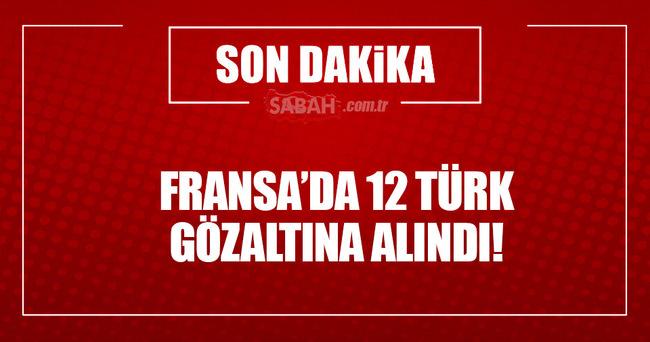 Fransa'da 12 Türk gözaltına alındı!