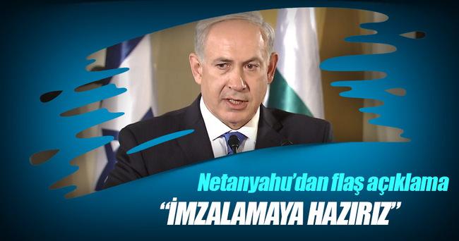 Netanyahu: İmzalamaya hazırız
