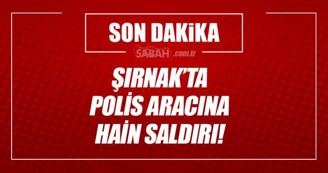 Şırnak'ta polis aracına hain saldırı!