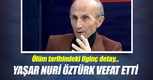 Yaşar Nuri Öztürk vefat etti!