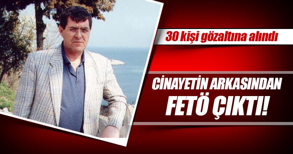 FETÖ cinayetine operasyon: 30 gözaltı