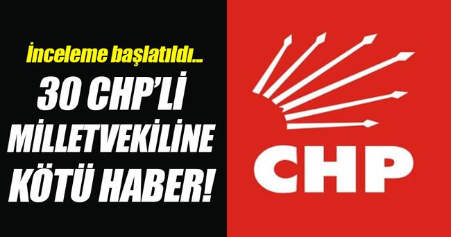 30 CHP'li vekile kötü haber: İnceleme başlatıldı!