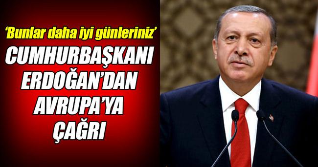 Cumhurbaşkanı Erdoğan: Bunlar daha iyi günleriniz!