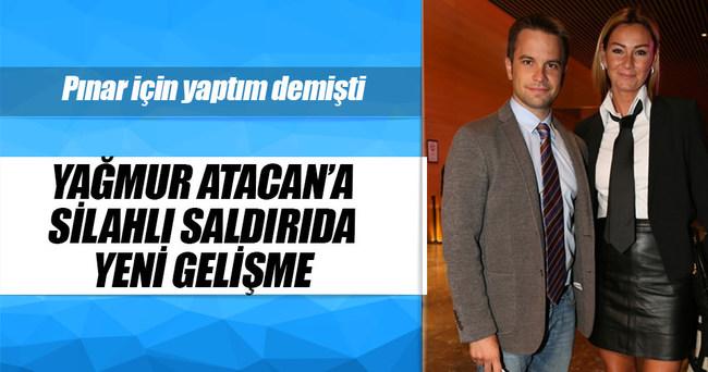 Yağmur Atacan'a silahlı saldırıda yeni gelişme!