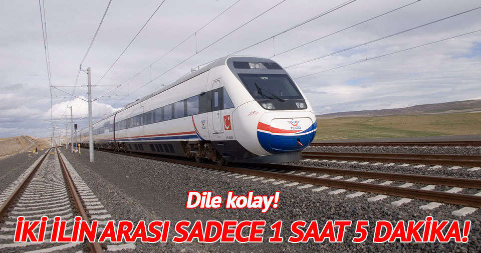 Ankara - Eskişehir 1 saat 5 dakika olacak