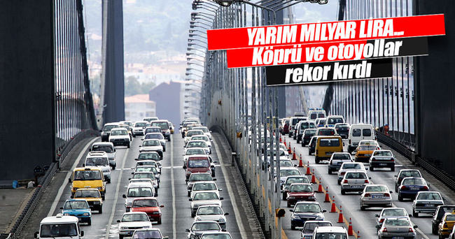 Köprü ve otoyol gelirleri 512 milyon lirayı aştı