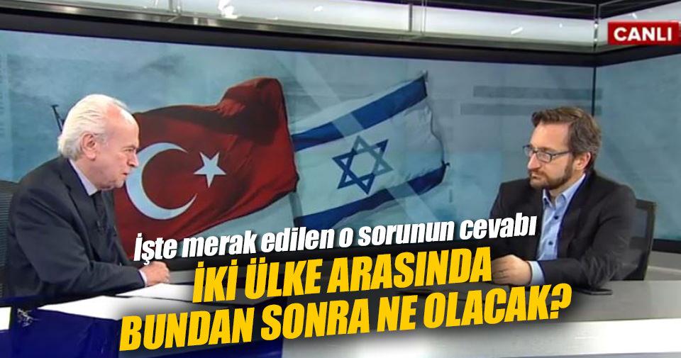 Türkiye-İsrail arasında bundan sonra ne olacak?