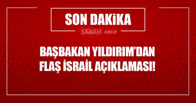 Başbakan Yıldırım'dan flaş İsrail açıklaması!