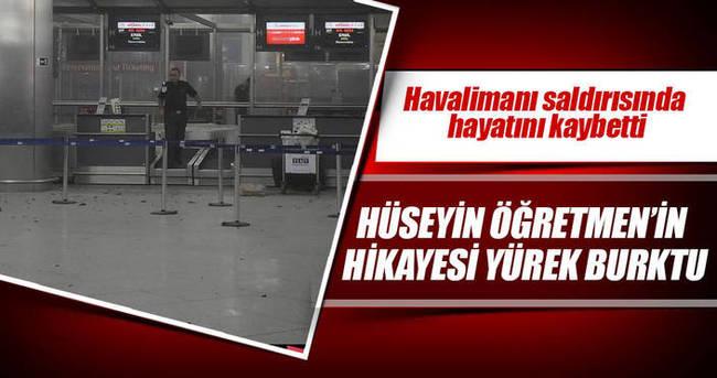 Havalimanı saldırısında ölen Hüseyin Öğretmen'in hayat hikayesi yürek burktu