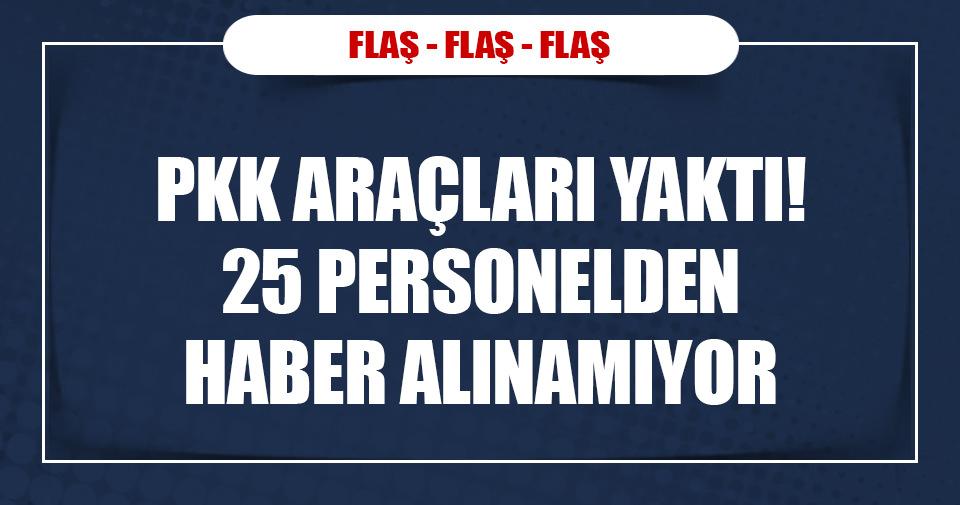PKK'lılar araçları yaktı, personelden haber alınamıyor