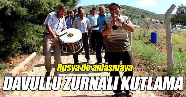 Rusya ile anlaşmaya davullu zurnalı kutlama!