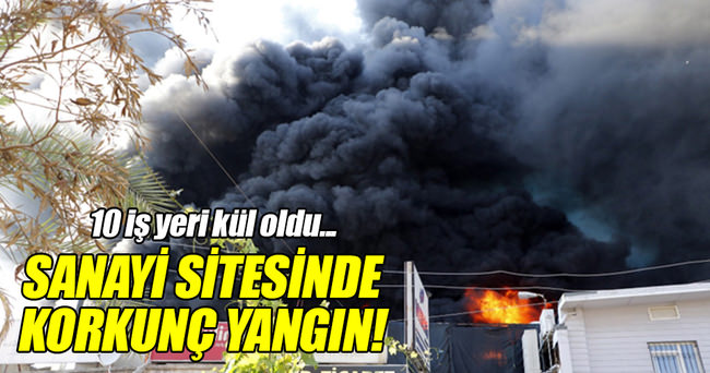 Antalya'da korkutan yangın! 10 işyeri kül oldu