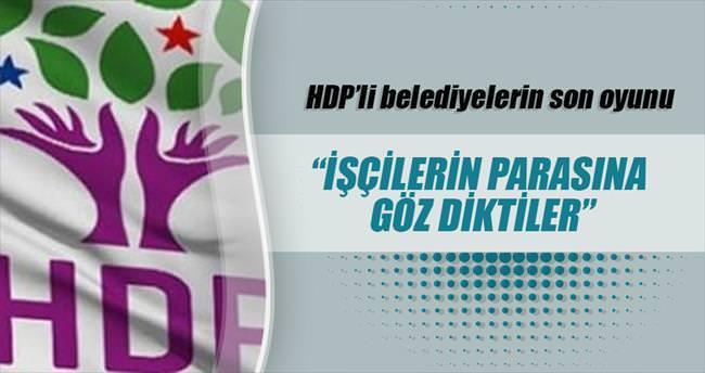 'HDP, işçilerin bayram ikramiyesine göz dikti'