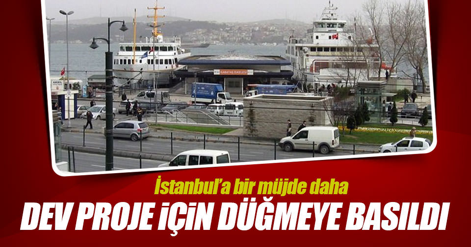 İstanbul'da dev proje için çalışma başlıyor