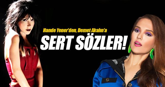 Hande Yener'den, Demet Akalın'a sert sözler