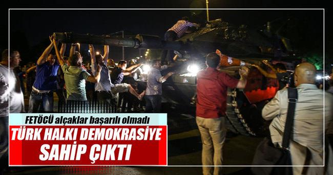 Türk Halkı demokrasiye sahip çıktı