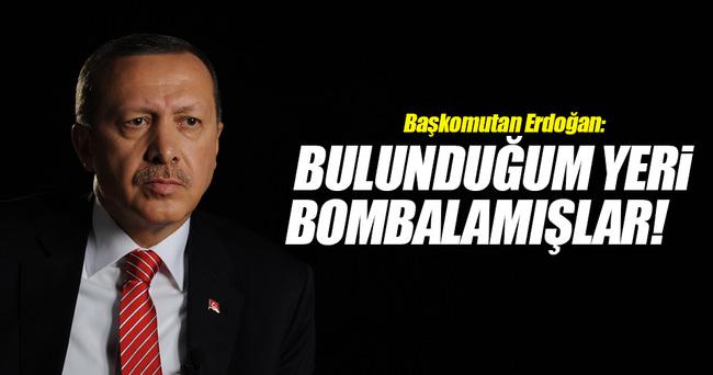 Başkomutan Erdoğan: Ayrıldığım yeri bombalamışlar