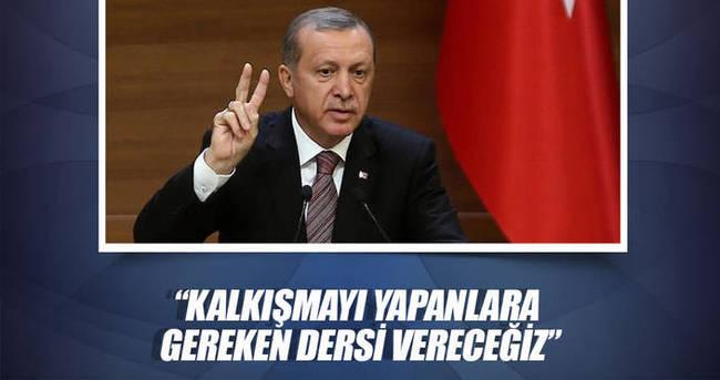 Erdoğan: Kalkışmayı yapanlara gereken dersi orada vereceğiz