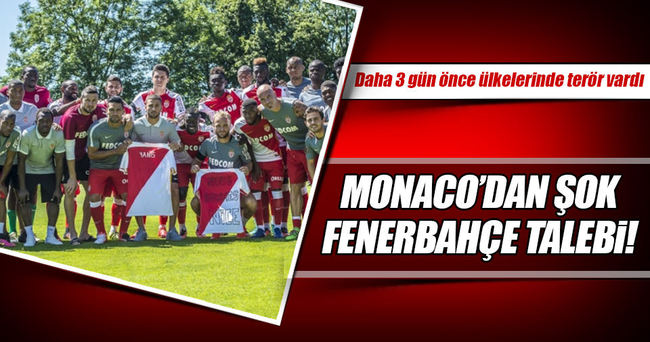 Nice saldırısına 15 km mesafedeki Monaco'dan şok Fenerbahçe talebi!