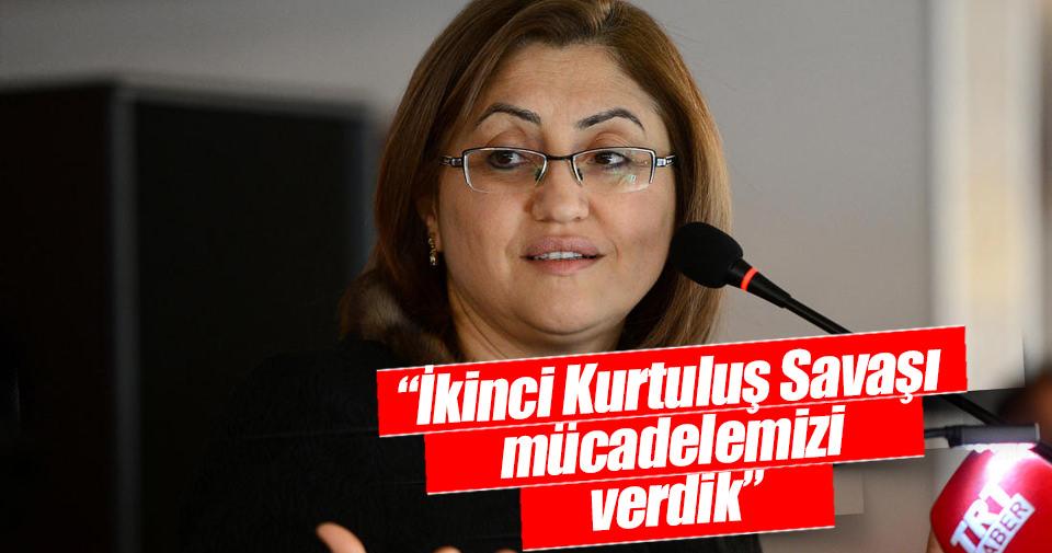 Fatma Şahin: İkinci Kurtuluş Savaşı mücadelemizi verdik